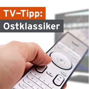 TV-Tipp: Ostklassiker